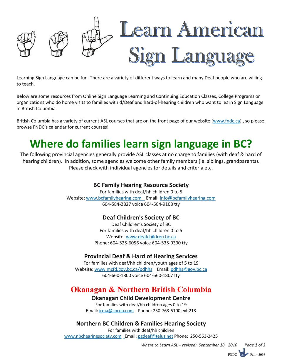 Learning Sign Language can be fun. There are a variety of different ways to learn and many Deaf people who are willing to ...