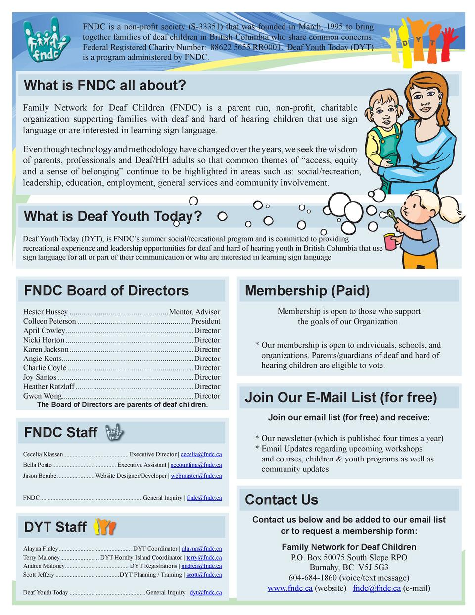 FNDC is a non-profit society  S-33351  that was founded in March, 1995 to bring together families of deaf children in Brit...